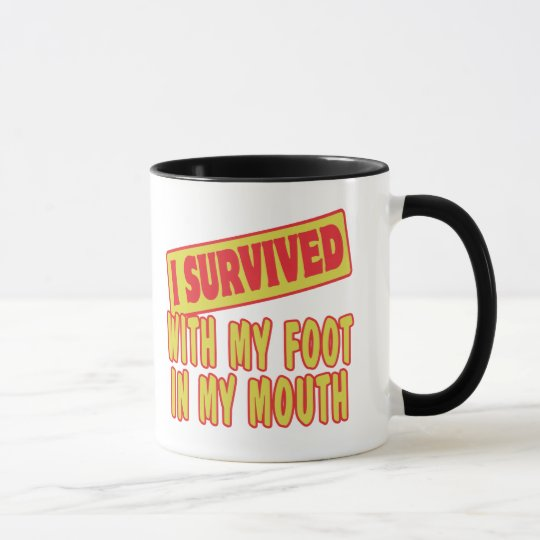 I SURVIVED WITH MY FOOT IN MY MOUTH MUG