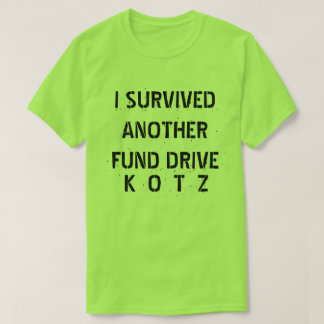 I SURVIVEDANOTHERFUND DRIVE T-Shirt