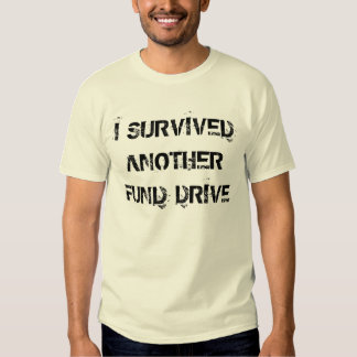 I SURVIVEDANOTHERFUND DRIVE T SHIRTS