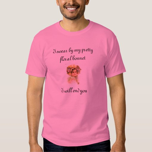 I swear by my pretty floral bonnet I will end you Tee Shirt