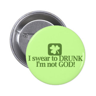 I swear to drunk I m not God Pinback Buttons