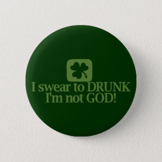 I Swear To Drunk I'm NOT God! 6 Cm Round Badge