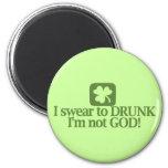 I Swear To Drunk I'm NOT God! Refrigerator Magnet