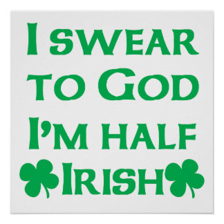 I Swear To Go I'm Half Irish Poster