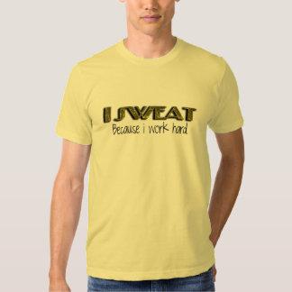 I sweat because I work hard T-shirt