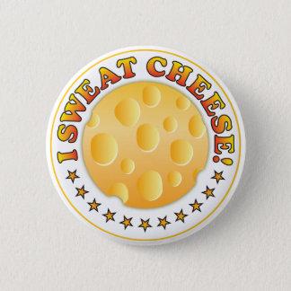 I Sweat Cheese R 6 Cm Round Badge