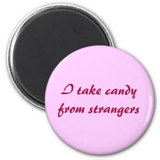 I take candy from strangers magnet