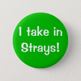 I take in Strays! 6 Cm Round Badge