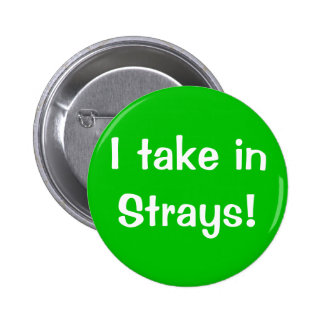 I take in Strays! 6 Cm Round Badge