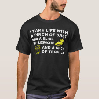 I take life with a pinch of salt - Tequila design T-Shirt