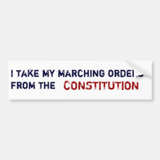 I take my marching orders from the, CONSTITUTION Bumper Sticker