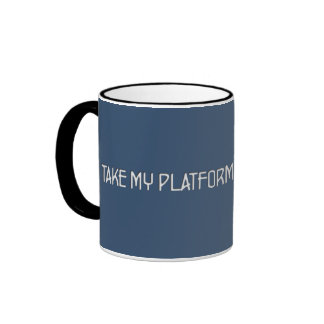 I take my platform from the center ringer coffee mug