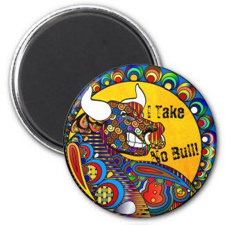 I take... No Bull Magnet