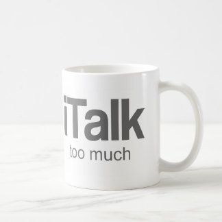 I Talk too much - Funny Design Coffee Mug