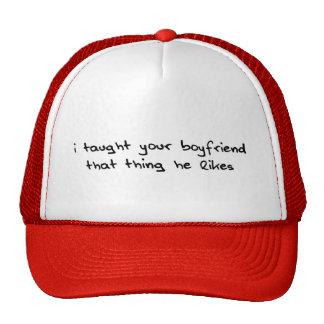 I taught your boyfriend that thing he likes mesh hats