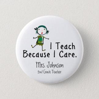 I teach because I care 6 Cm Round Badge