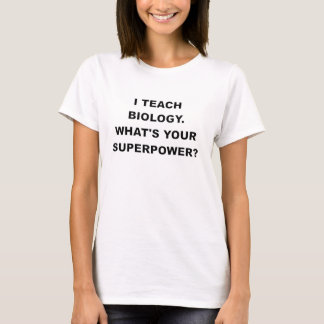 I TEACH BIOLOGY WHATS YOUR SUPERPOWER.png T-Shirt