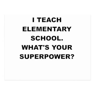 I TEACH ELEMENTARY SCHOOL WHATS YOUR SUPERPOWER.pn Postcard