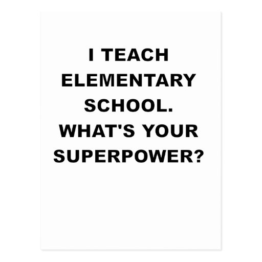I TEACH ELEMENTARY SCHOOL WHATS YOUR SUPERPOWER.pn Post Card