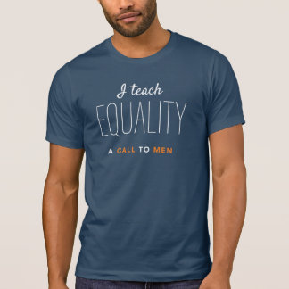 """I Teach Equality""  T from A Call To Men T-Shirt"