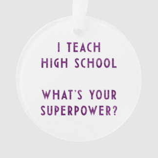 I Teach High School What's Your Super Power?