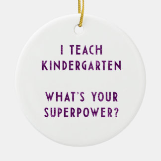 I Teach Kindergarten What's Your Superpower? Christmas Ornament