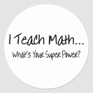 I Teach Math Whats Your Super Power Round Stickers