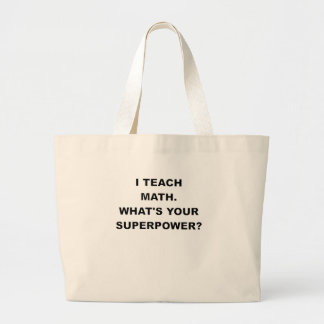 I TEACH MATH WHATS YOUR SUPERPOWER.png Large Tote Bag