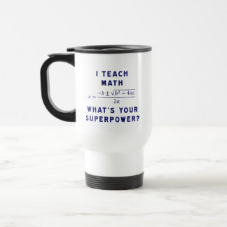 I Teach Math / What's Your Superpower? Stainless Steel Travel Mug