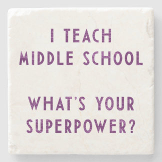 I Teach Middle School What's Your Superpower? Stone Coaster