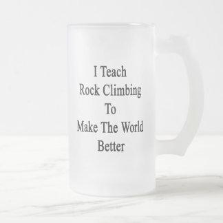 I Teach Rock Climbing To Make The World Better Beer Mug