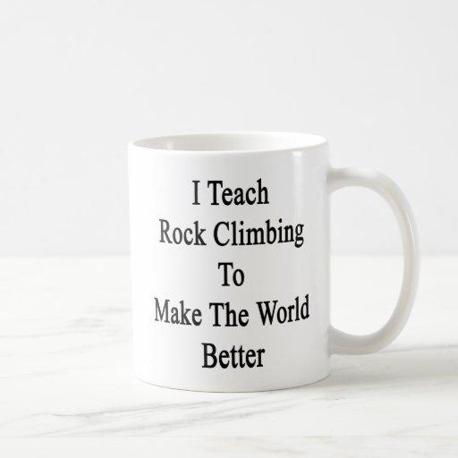 I Teach Rock Climbing To Make The World Better Mug