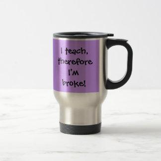 I teach, therefore I'm broke! Mug