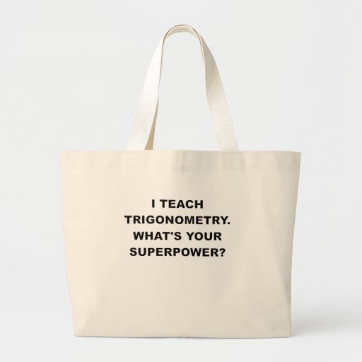 I TEACH TRIGONOMETRY WHATS YOUR SUPERPOWER.png Bag