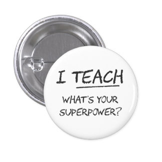 I Teach What Is Your Superpower? 3 Cm Round Badge