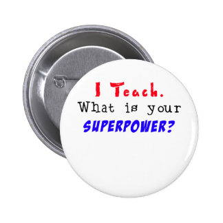 I Teach. What is your SUPERPOWER? 6 Cm Round Badge