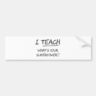 I Teach What Is Your Superpower? Bumper Sticker