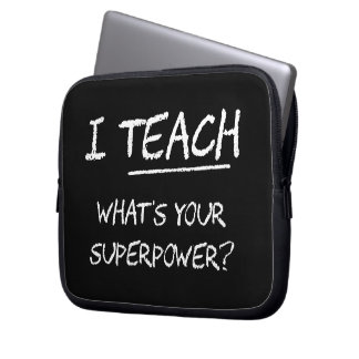 I Teach What Is Your Superpower? Laptop Sleeve