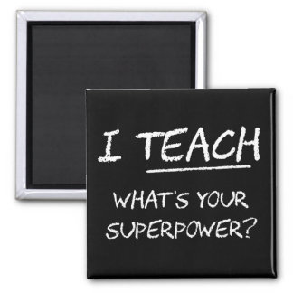 I Teach What Is Your Superpower Fridge Magnet