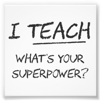 I Teach What Is Your Superpower? Photo Art