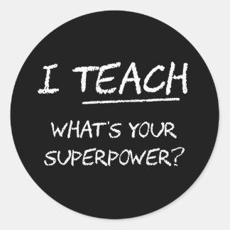 I Teach What Is Your Superpower? Round Sticker