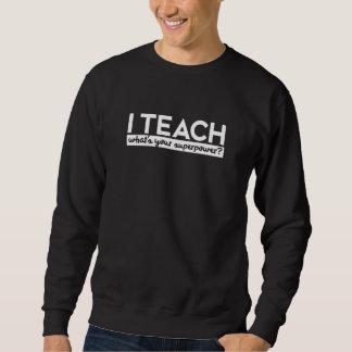 I teach what's your superpower sweatshirt