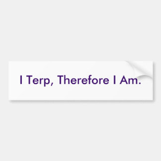 I Terp, Therefore I Am. Bumper Sticker
