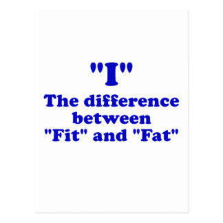 I the Difference between Fit and Fat Postcard