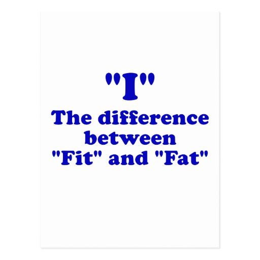 I the Difference between Fit and Fat Post Card