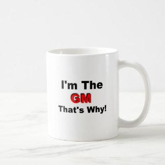 I the GM that's why Coffee Mug
