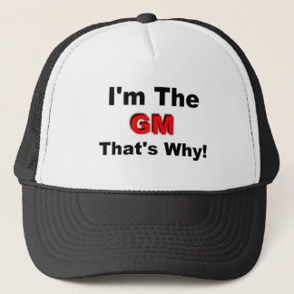 I the GM that's why Trucker Hat