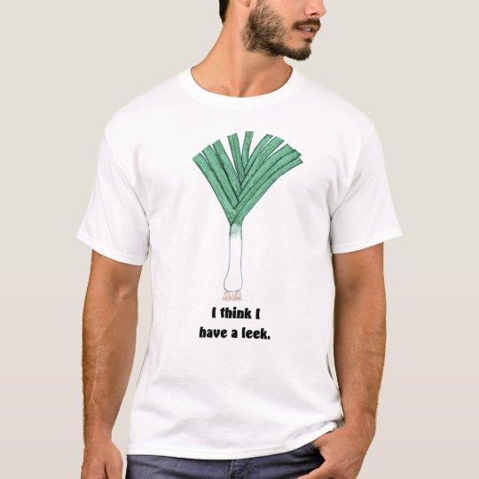 I think I have a leek T-Shirt