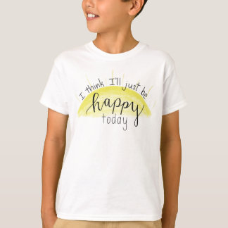 """I Think I'll Just Be Happy Today"" Child's T-Shirt"