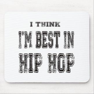 I Think I m Best In Hip Hop Mousepad